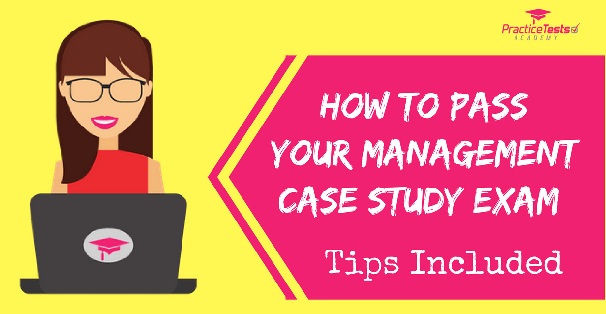 How to Pass Your Management Case Study Exam, Tips Included