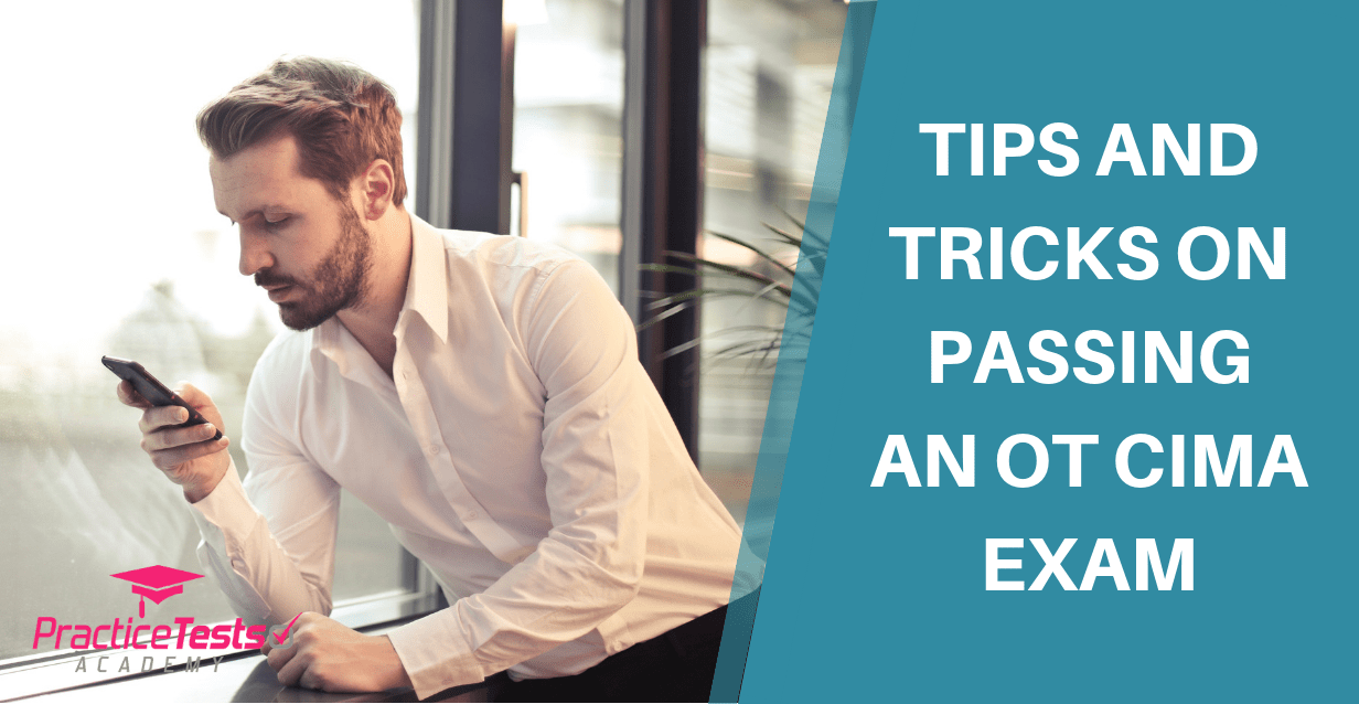 Tips and Tricks on Passing an OT CIMA Exam